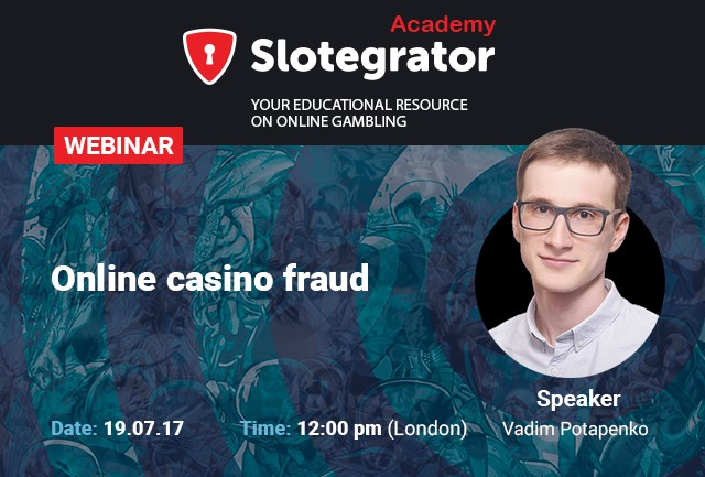 "A webinar by Slotegrator: ""Online casino fraud"""