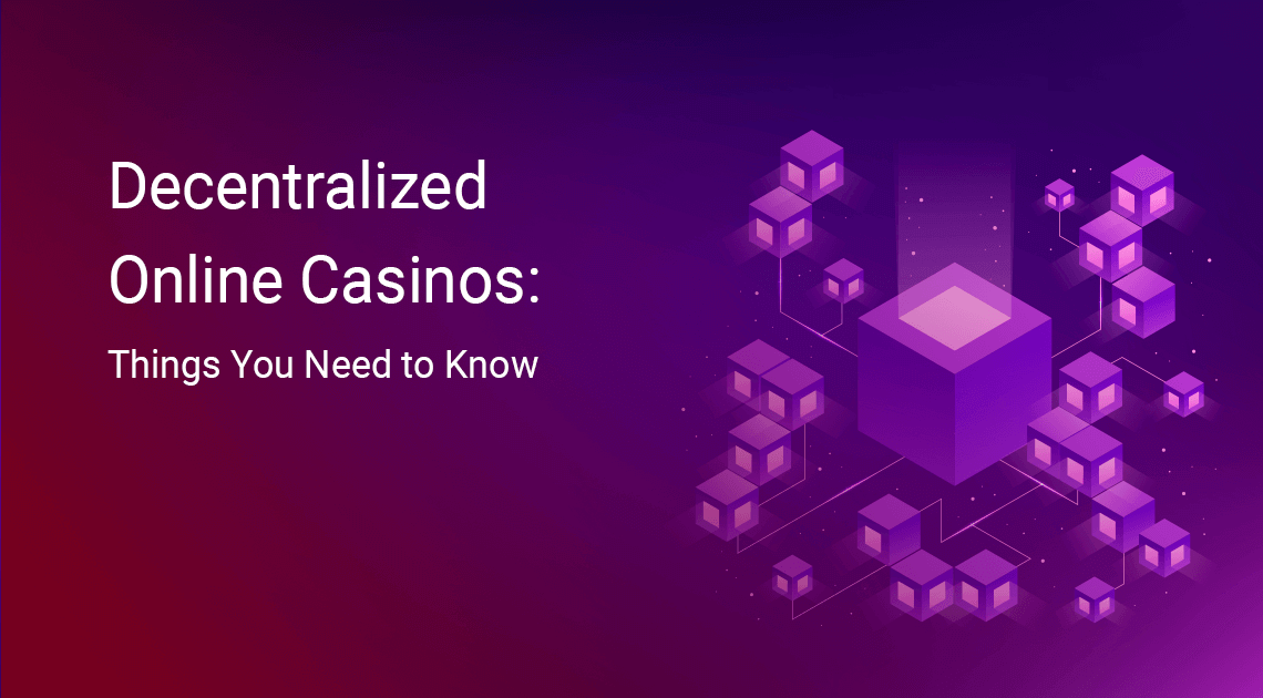 Decentralized Online Casinos: Things You Need to Know