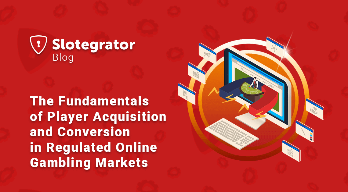 The Fundamentals of Player Acquisition and Conversion in Regulated Online Gambling Markets