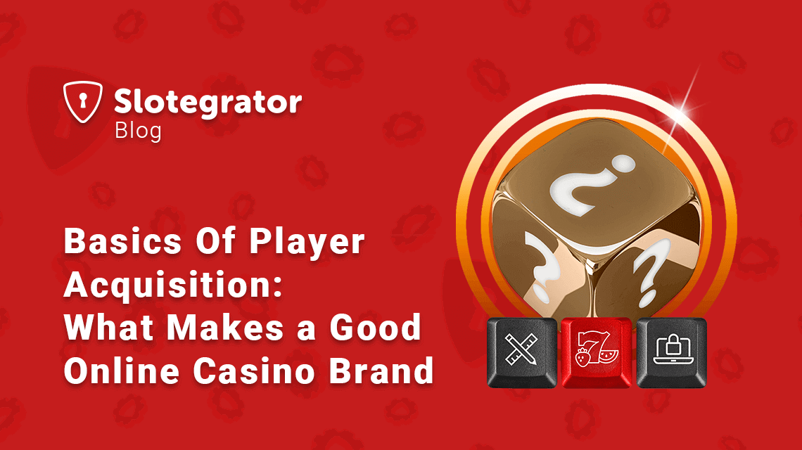 ВASICS OF PLAYER ACQUISITION: WHAT MAKES A GOOD ONLINE CASINO BRAND
