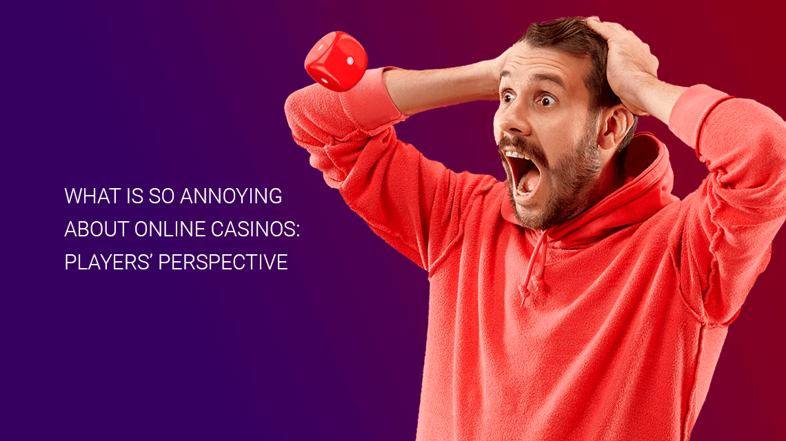 What is so annoying about online casinos: players' perspective