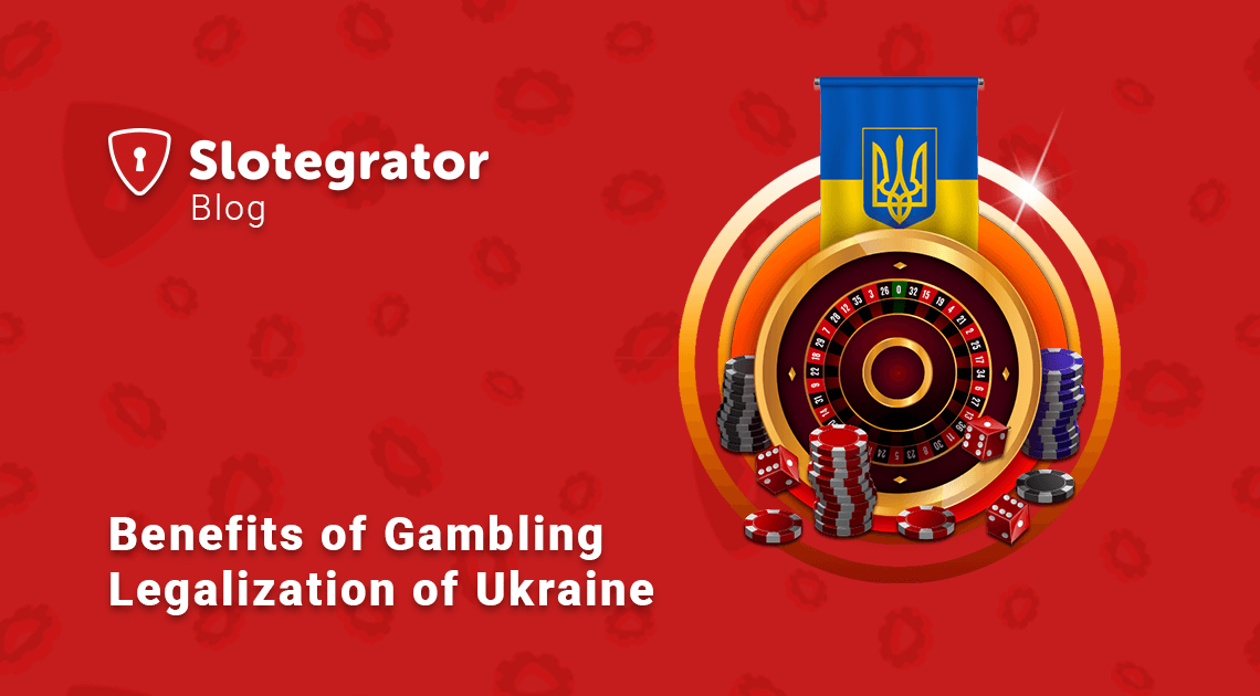 Benefits of Gambling Legalization of Ukraine