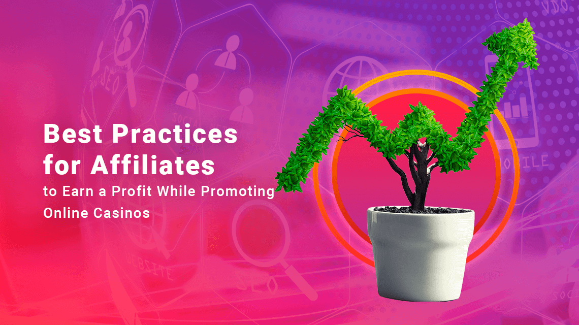 Best Practices for Affiliates to Earn a Profit While Promoting Online Casinos