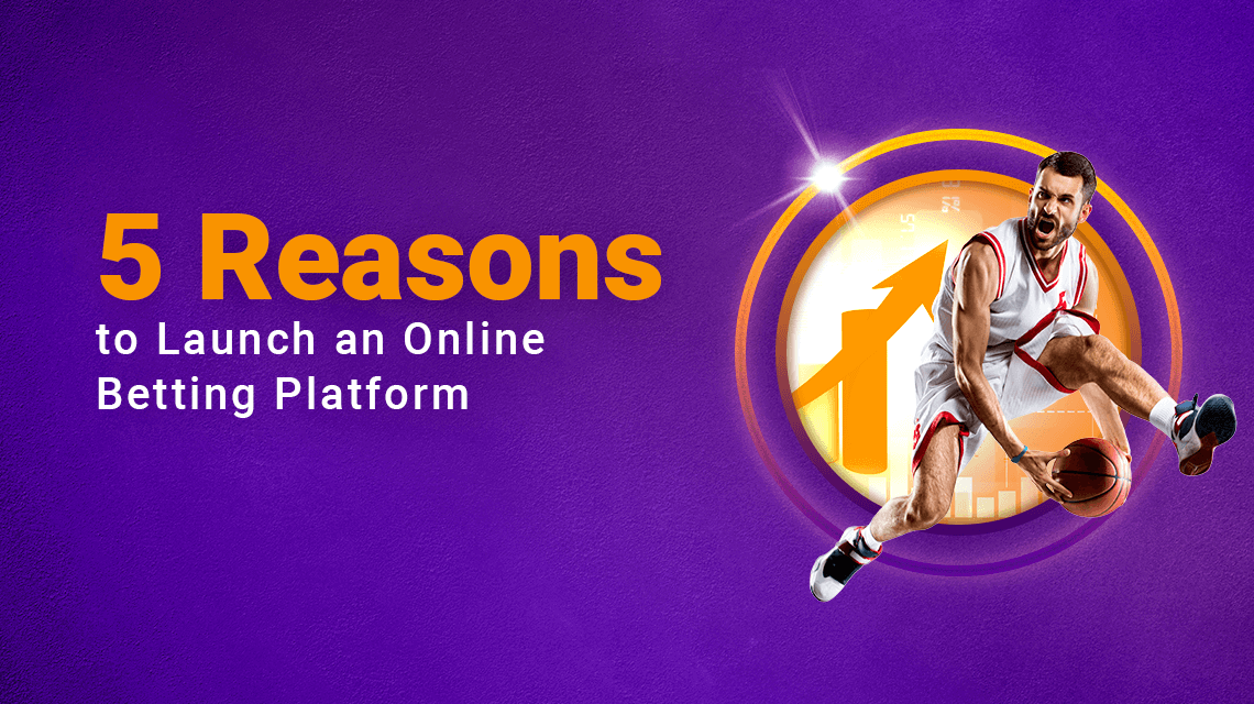 5 Reasons to Launch an Online Betting Platform
