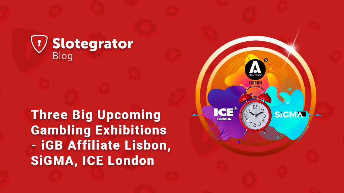 Three Big Upcoming Gambling Exhibitions - iGB Affiliate Lisbon, SiGMA, ICE London