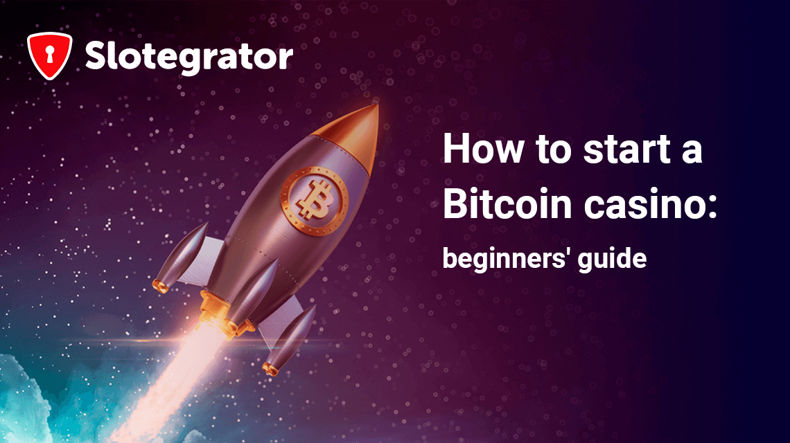How to Start a Bitcoin Casino: Beginners' Guide