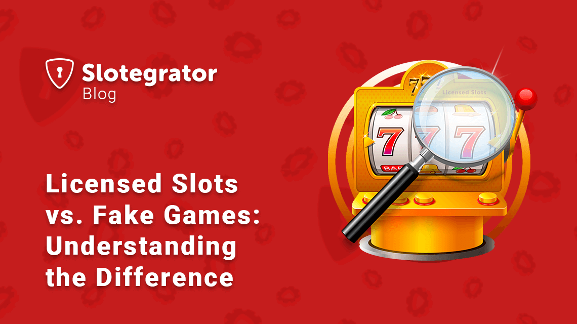 Licensed Slots vs. Fake Games: Understanding the Difference
