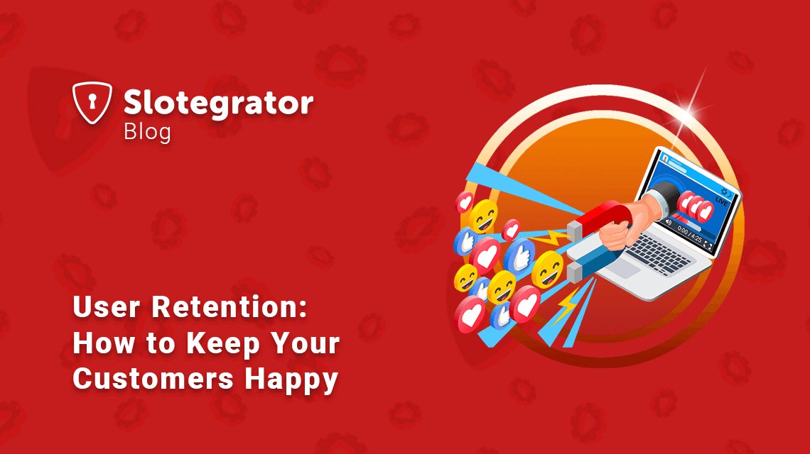 User Retention: How to Keep Your Customers Happy