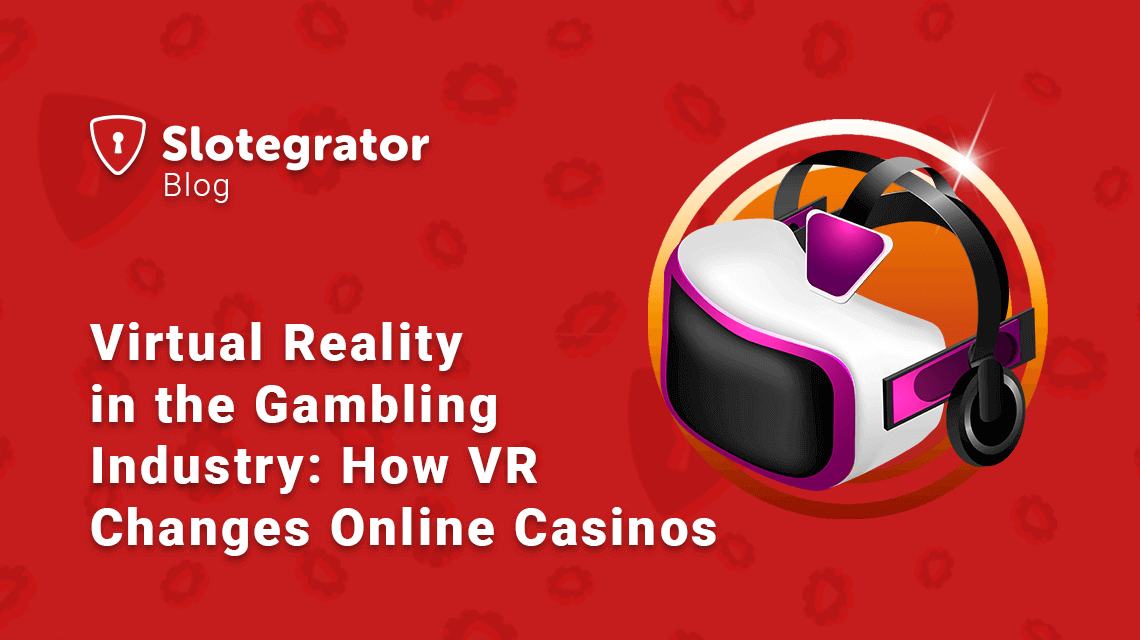 Virtual Reality in the Gambling Industry: How VR Changes Online Casinos