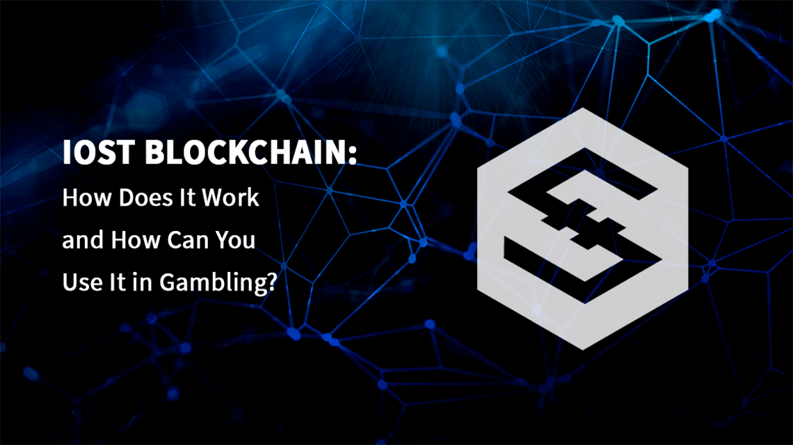 IOST Blockchain: How Does It Work and How Can You Use It in Gambling?