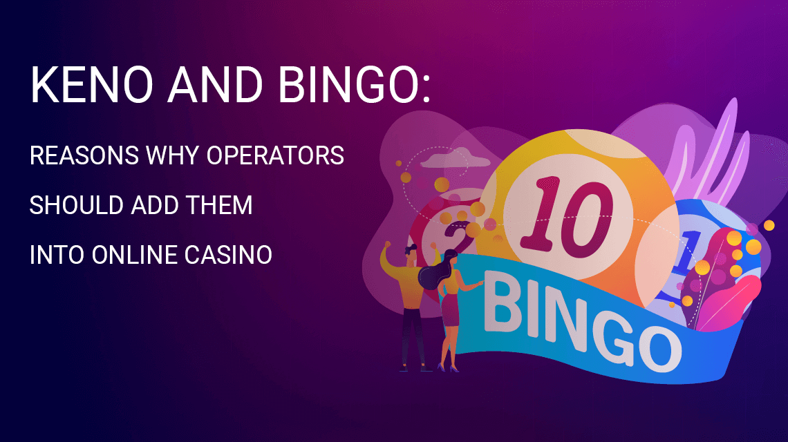 Keno and bingo: reasons why operators should add them into online casinos