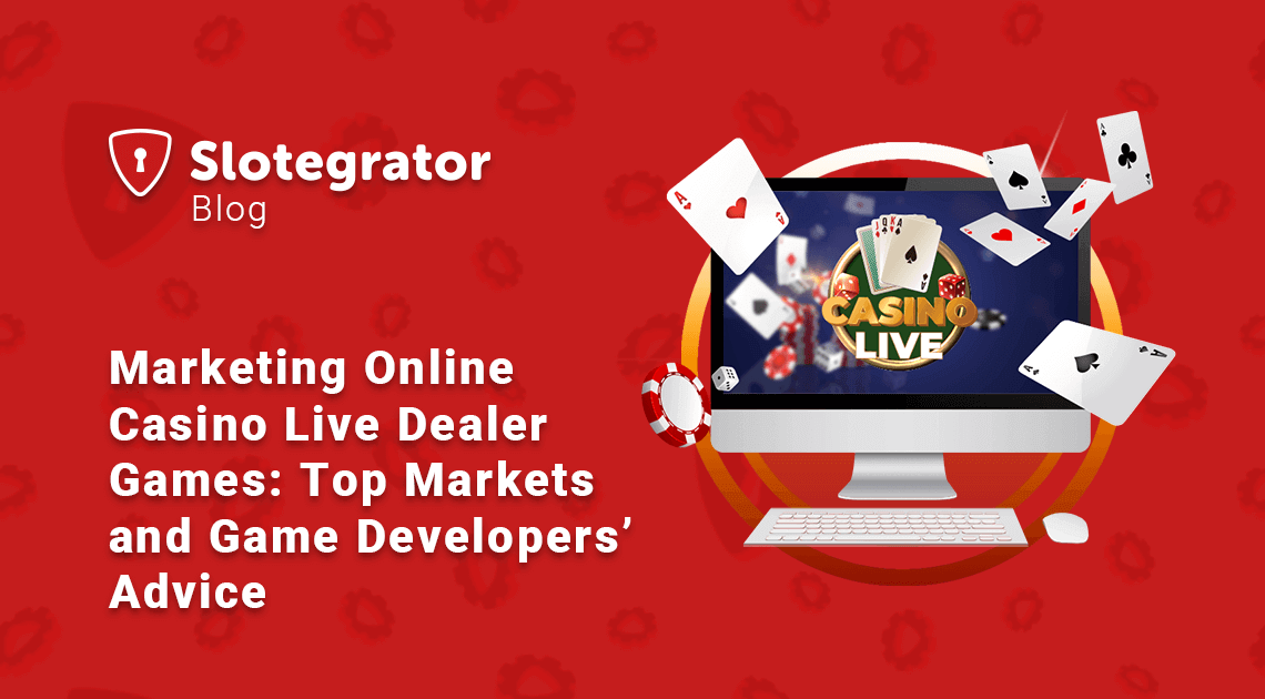 Marketing Online Casino Live Dealer Games: Top Markets and Game Developers' Advice