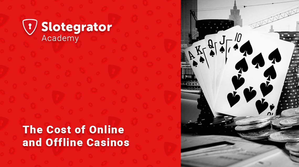 The Cost of Online and Offline Casinos
