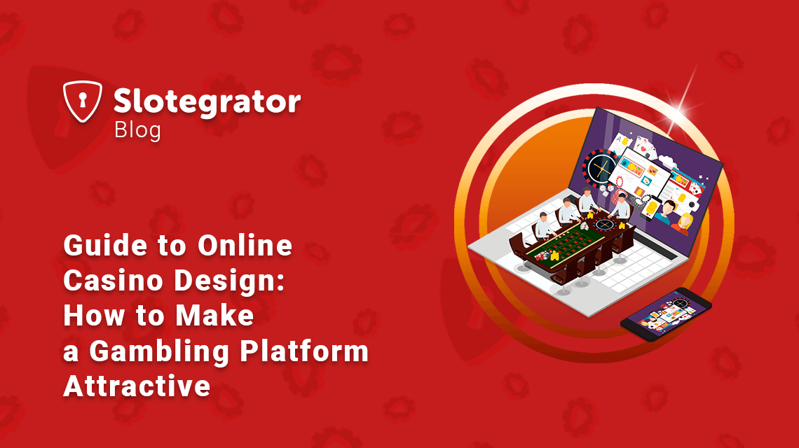 Guide to Online Casino Design: How to Make a Gambling Platform Attractive