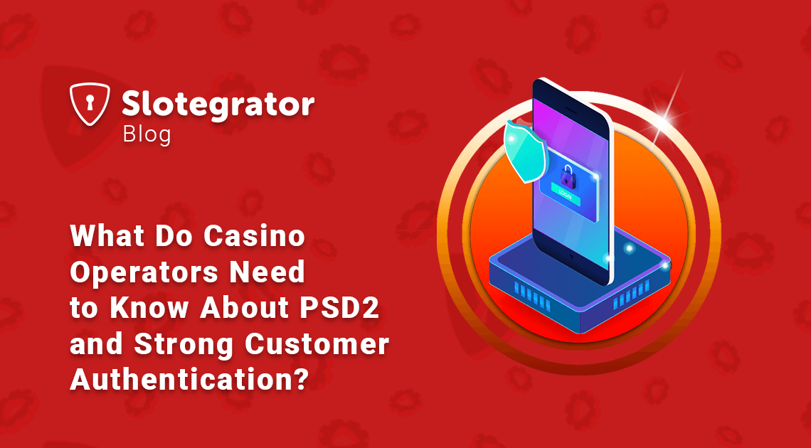 What Do Casino Operators Need to Know About PSD2 and Strong Customer Authentication?