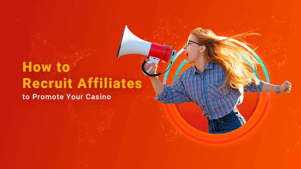 How to Recruit Affiliates to Promote Your Online Casino