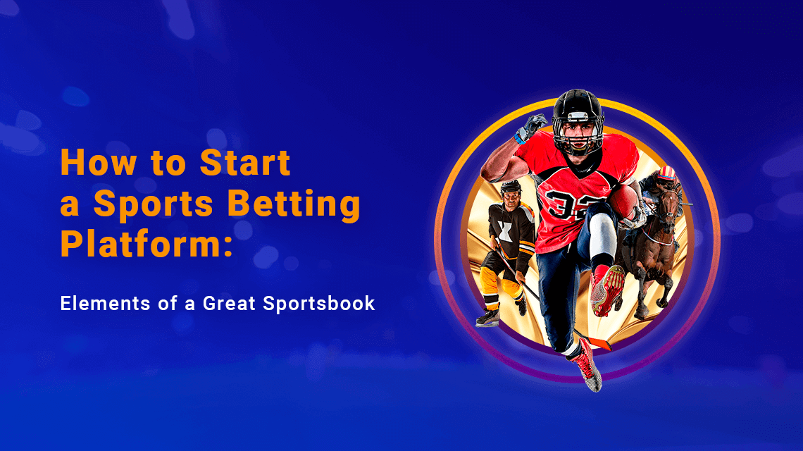 How to Start a Sports Betting Platform: Elements of a Great Sportsbook