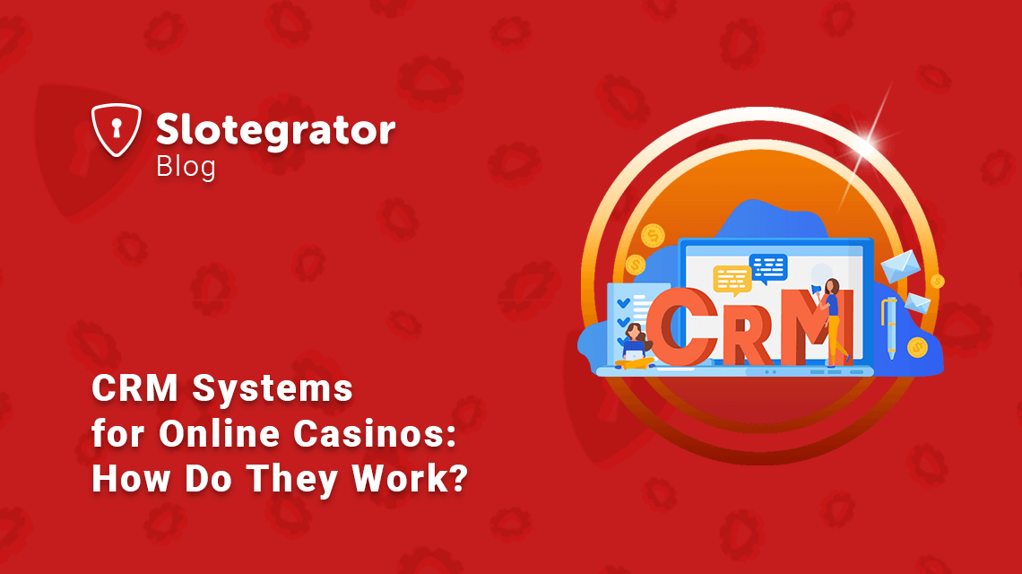 CRM Systems for Online Casinos: How Do They Work?