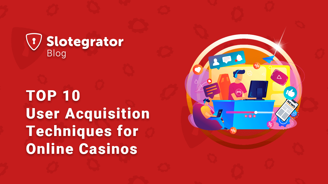 TOP 10 User Acquisition Techniques for Online Casinos