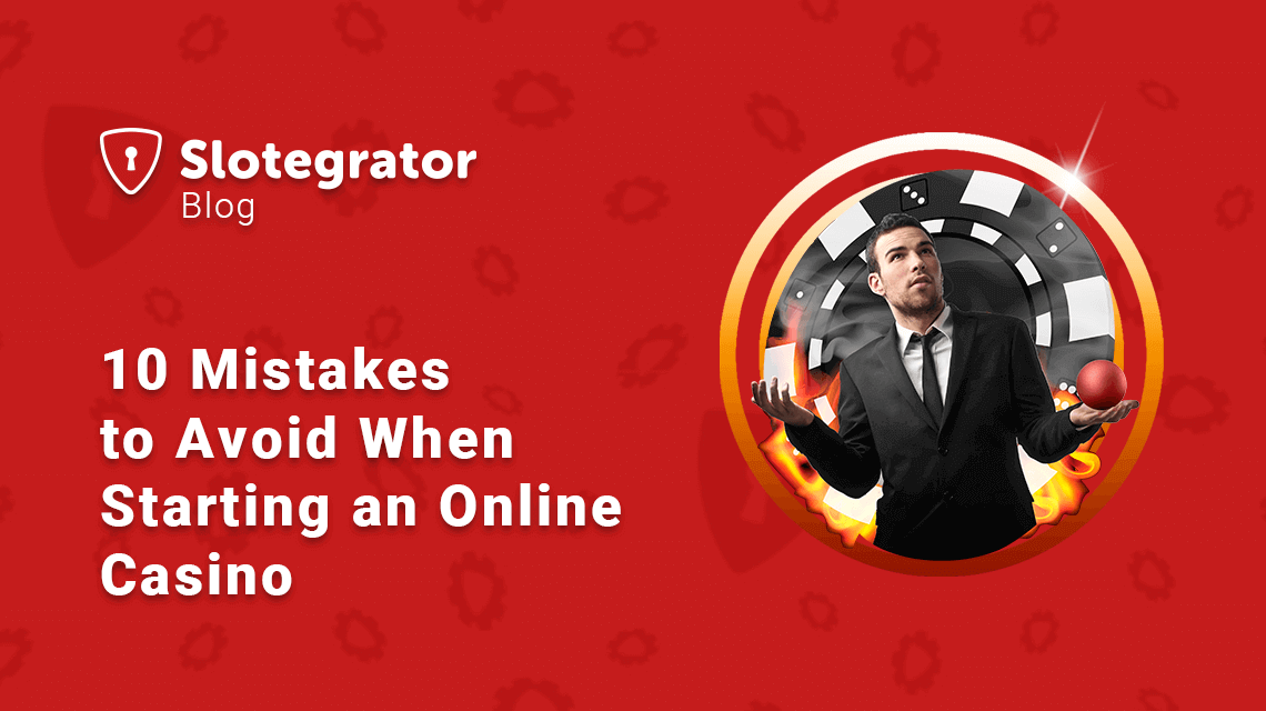 10 Mistakes to Avoid When Starting an Online Casino