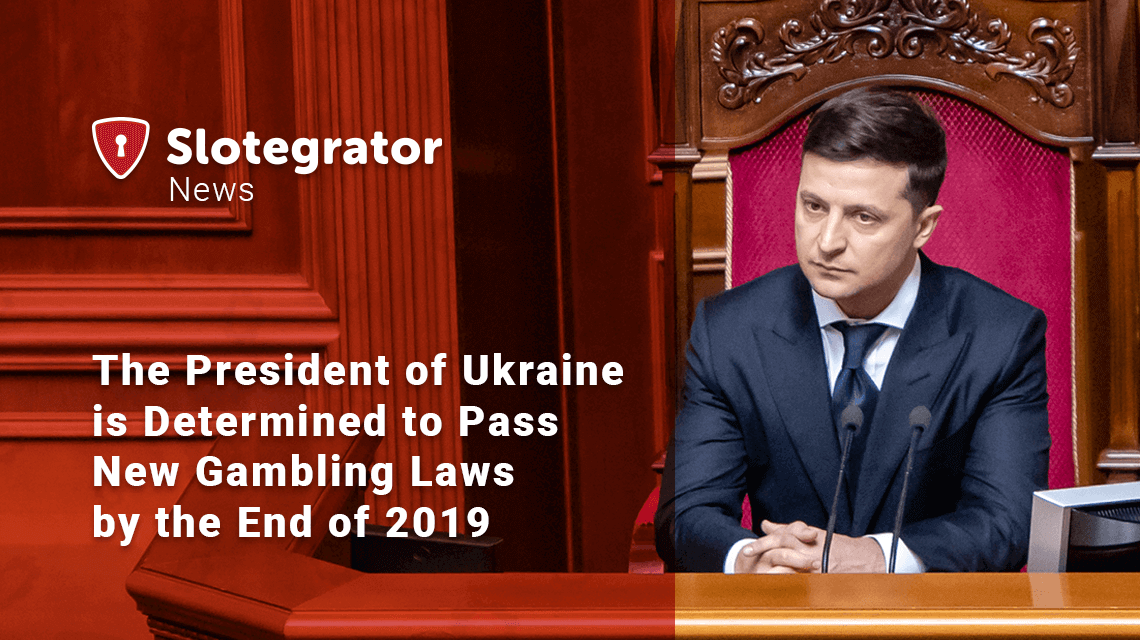 The President of Ukraine is Determined to Pass New Gambling Laws by the End of 2019