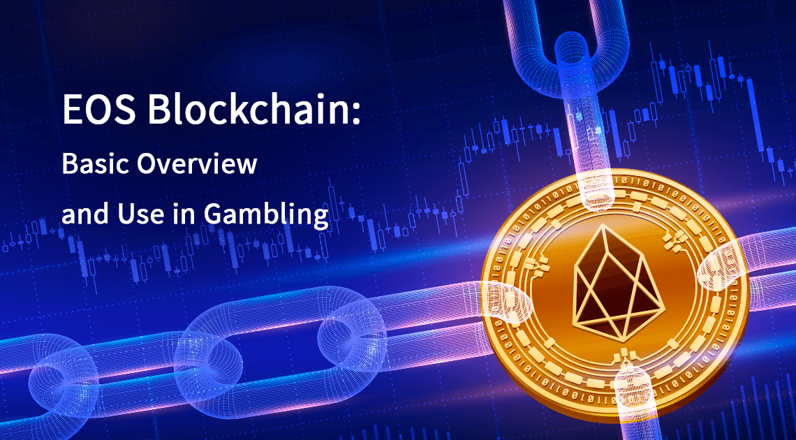 EOS Blockchain: Basic Overview and Use in Gambling