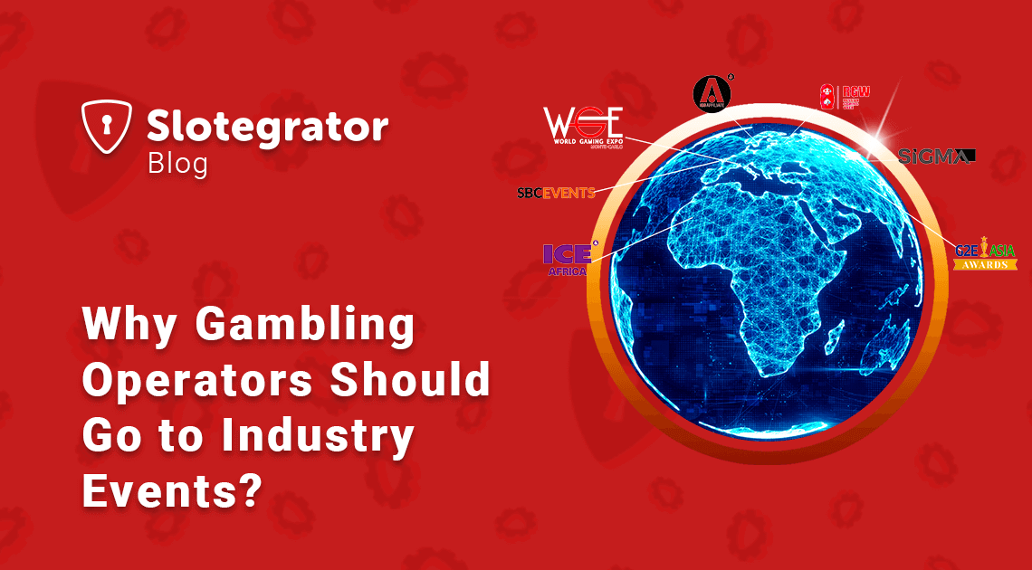 Why Gambling Operators Should Go to Industry Events?