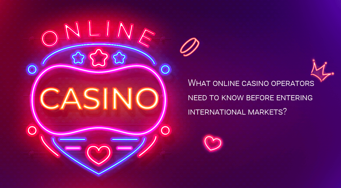 What online casino operators should know before entering international markets?
